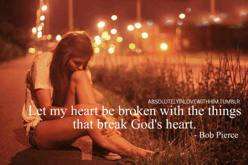 Image result for may my heart be broken by the things that break the heart of god